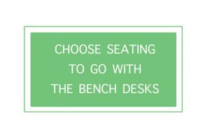 Choose seating to go with the bench desks