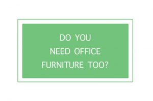Do you need office furniture too?