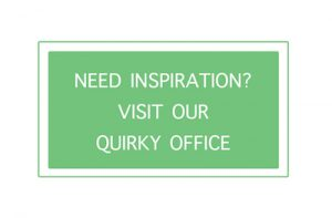 Need inspiration? Visit our quirky office