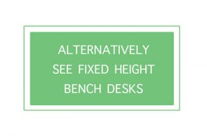 Alternatively see fixed height bench desks